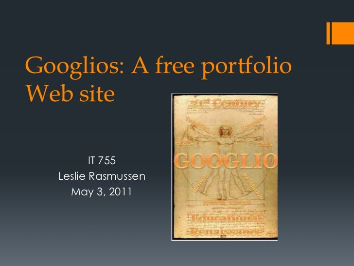 Googlios: A free portfolio Web site<br />IT 755<br />Leslie Rasmussen<br />May 3, 2011<br />