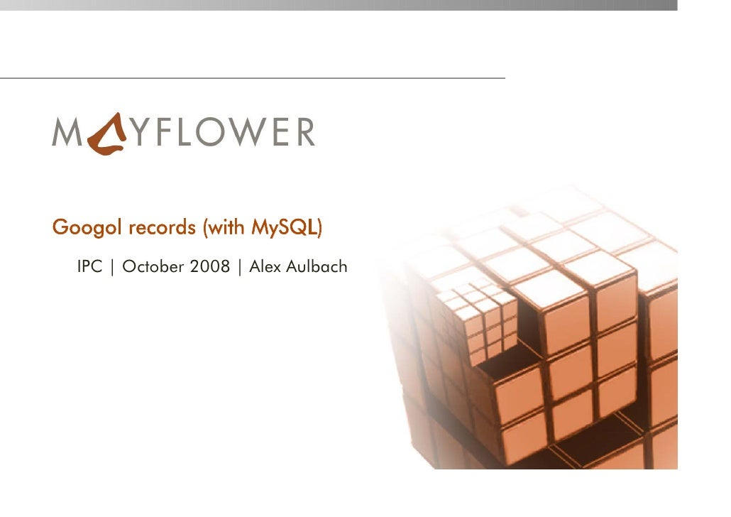Googol records (with MySQL)   IPC   October 2008   Alex Aulbach