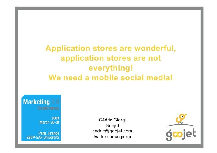 Application stores are wonderful,    application stores are not            everything!  We need a mobile social media!    ...
