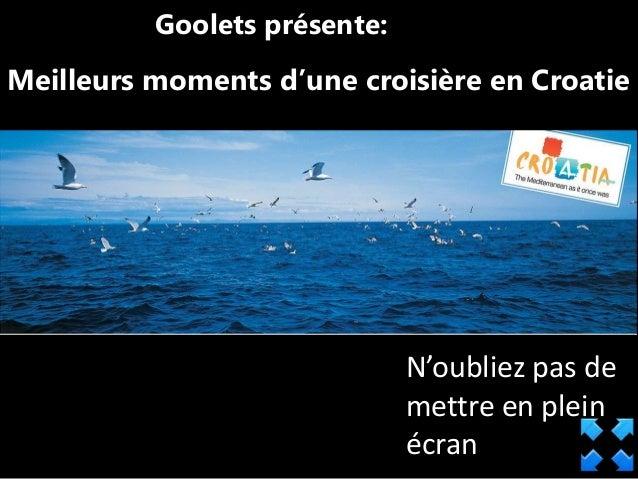 Meilleurs moments d'une croisière en Croatie N'oubliez pas de mettre en plein écran Goolets présente: