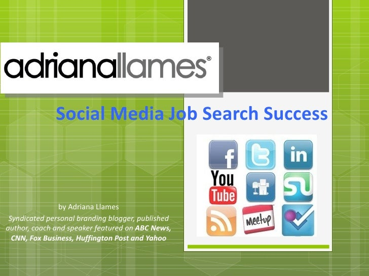 Social Media Job Search Success  by Adriana Llames Syndicated personal branding blogger, published author, coach and speak...