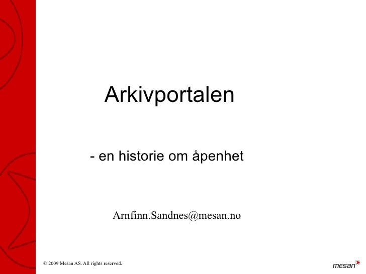 Arkivportalen                       - en historie om åpenhet                                    Arnfinn.Sandnes@mesan.no  ...