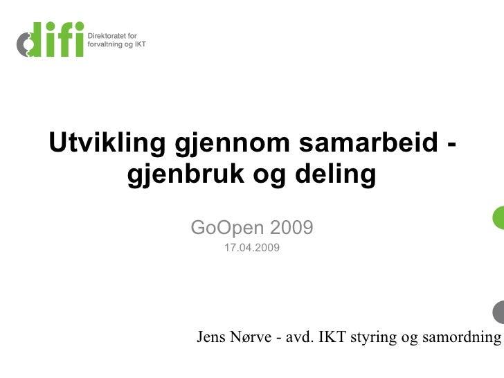 Utvikling gjennom samarbeid -       gjenbruk og deling           GoOpen 2009              17.04.2009               Jens Nø...