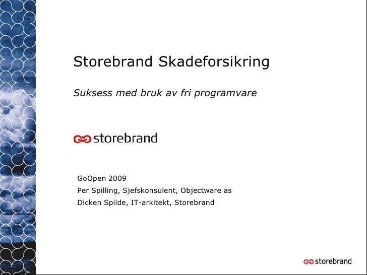 Storebrand Skadeforsikring  Suksess med bruk av fri programvare     GoOpen 2009 Per Spilling, Sjefskonsulent, Objectware a...