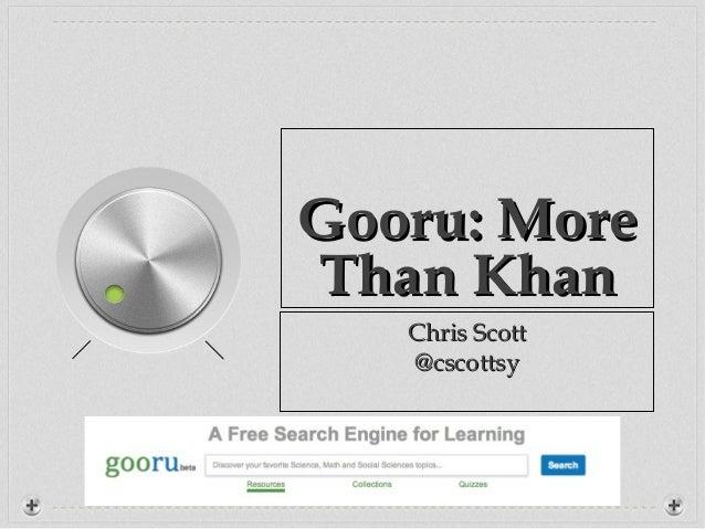 Gooru: MoreThan Khan   Chris Scott   @cscottsy