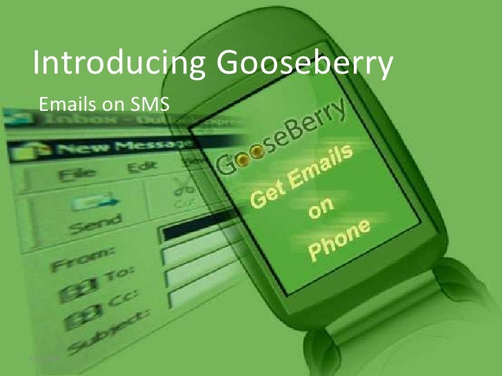 Introducing Gooseberry<br />Emails on SMS<br />03/21/09<br />