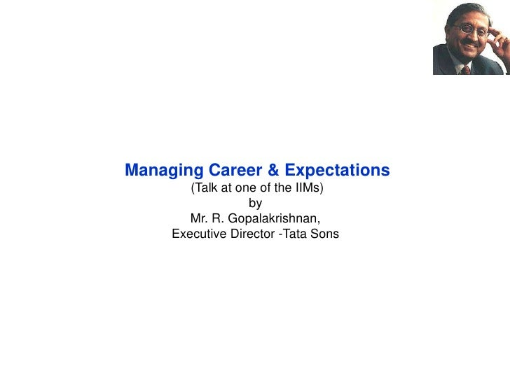 Managing Career & Expectations(Talk at one of the IIMs)by <br />Mr. R. Gopalakrishnan, <br />Executive Director -Tata Sons...