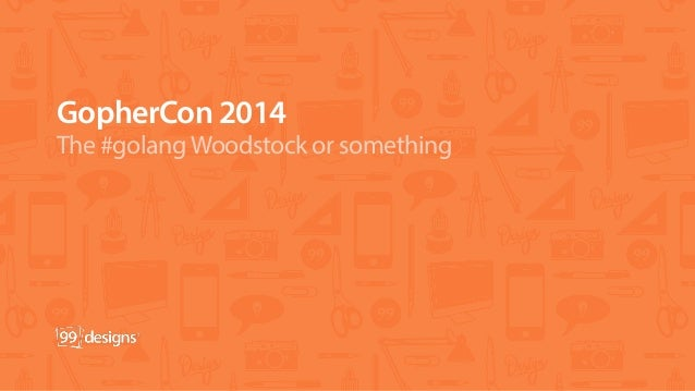 GopherCon 2014 The #golangWoodstock or something