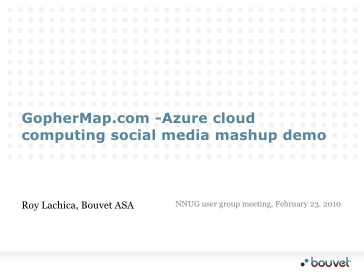 GopherMap.com -Azure cloud computing social media mashup demo<br />Roy Lachica, Bouvet ASA<br />NNUG user group meeting, F...