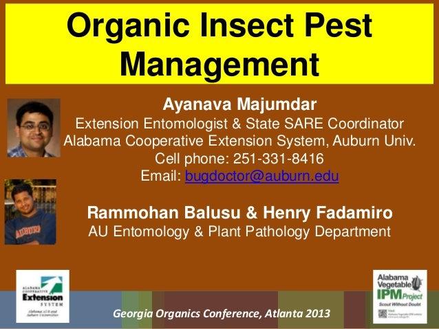 Organic Insect Pest   Management                Ayanava Majumdar  Extension Entomologist & State SARE CoordinatorAlabama C...