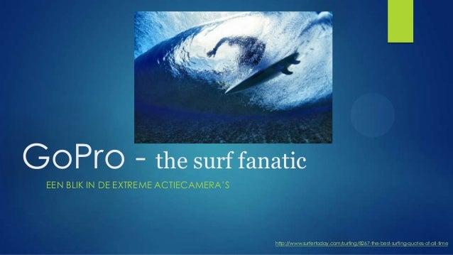 "GoPro - the surf fanatic EEN BLIK IN DE EXTREME ACTIECAMERA""S  http://www.surfertoday.com/surfing/8267-the-best-surfing-qu..."