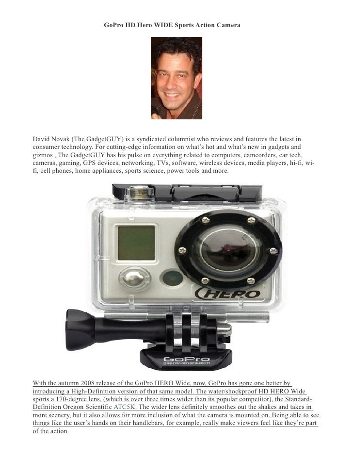 GoPro HD Hero WIDE Sports Action Camera       David Novak (The GadgetGUY) is a syndicated columnist who reviews and featur...