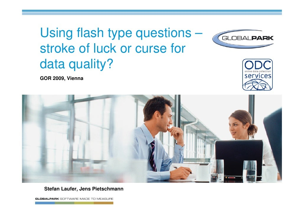 Using flash type questions – stroke of luck or curse for data quality? GOR 2009, Vienna      Stefan Laufer, Jens Pietschma...