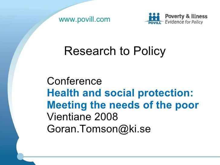 Conference  Health and social protection: Meeting the needs of the poor  Vientiane 2008 [email_address] Research to Policy...