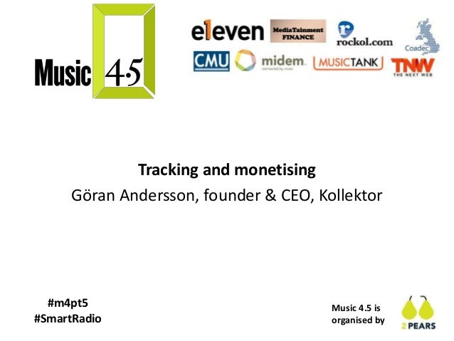 Music 4.5 is organised by #m4pt5 #SmartRadio Tracking and monetising Göran Andersson, founder & CEO, Kollektor