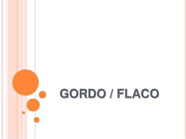 GORDO / FLACO