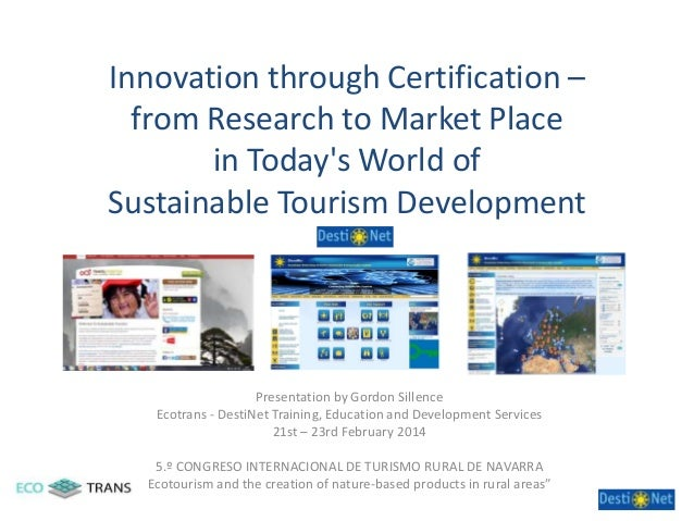 Innovation through Certification – from Research to Market Place in Today's World of Sustainable Tourism Development  Pres...