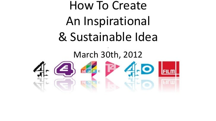 How To Create An Inspirational& Sustainable Idea         .  March 30th, 2012
