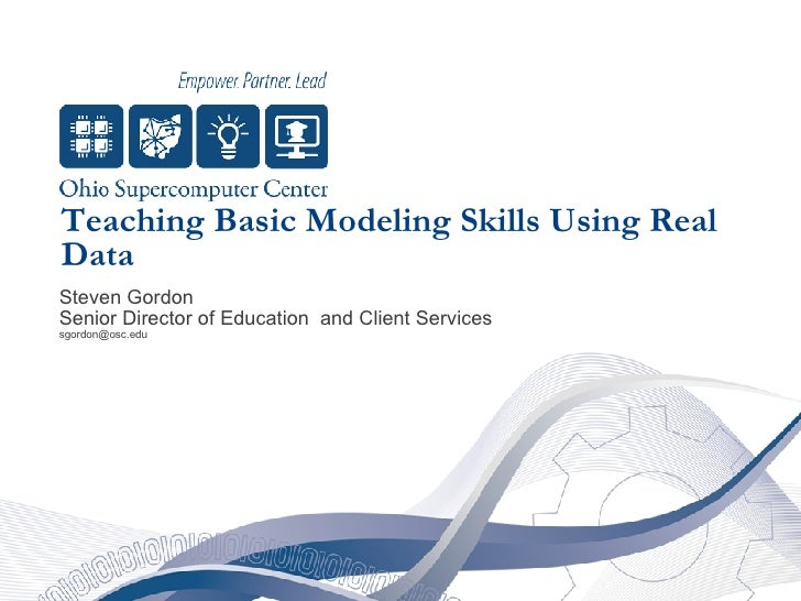 Teaching Basic Modeling Skills Using Real Data Steven Gordon Senior Director of Education  and Client Services [email_addr...