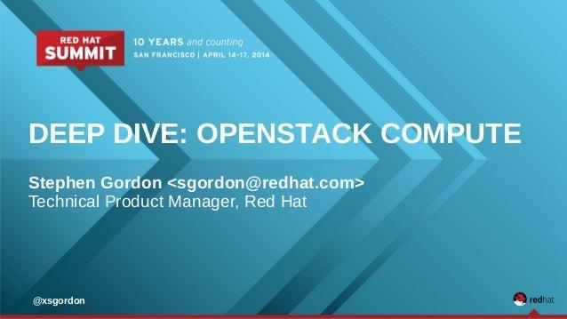 DEEP DIVE: OPENSTACK COMPUTE Stephen Gordon <sgordon@redhat.com> Technical Product Manager, Red Hat @xsgordon