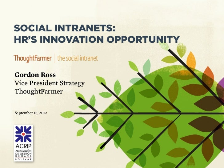 SOCIAL INTRANETS:HR'S INNOVATION OPPORTUNITYGordon RossVice President StrategyThoughtFarmerSeptember 18, 2012