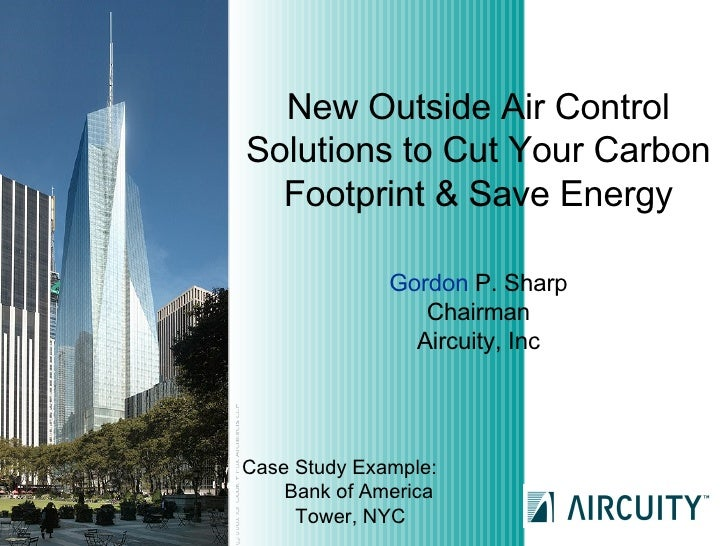 New Outside Air Control Solutions to Cut Your Carbon Footprint & Save Energy Gordon  P. Sharp Chairman Aircuity, Inc Case ...