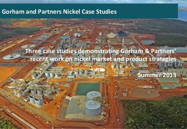 Three	   case	   studies	   demonstra0ng	   Gorham	   &	   Partners'	    recent	   work	   on	   nickel	   market	   and	 ...