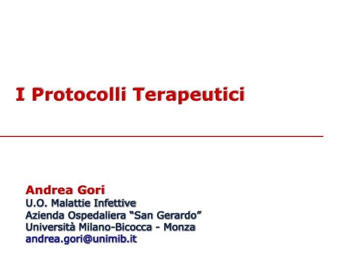 """I Protocolli Terapeutici Andrea Gori U.O. Malattie Infettive Azienda Ospedaliera """"San Gerardo"""" Università Milano-Bicocca -..."""
