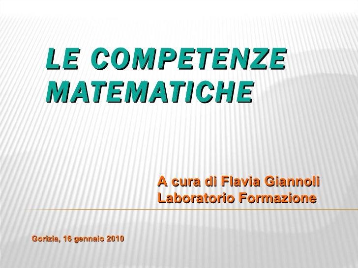 LE COMPETENZE MATEMATICHE  A cura di Flavia Giannoli Laboratorio Formazione Gorizia, 16 gennaio 2010