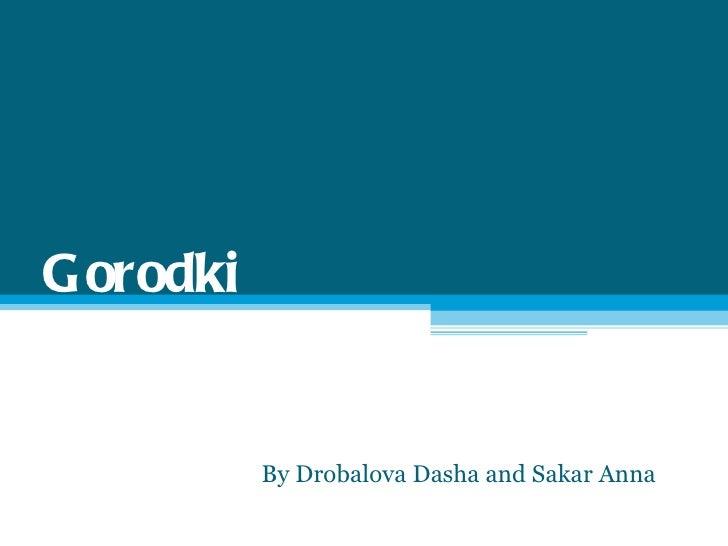 Gorodki By Drobalova Dasha and Sakar Anna