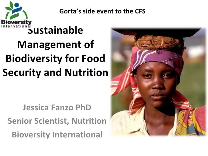 Sustainable Management of Biodiversity for Food Security and Nutrition  Jessica Fanzo PhD Senior Scientist, Nutrition Biov...