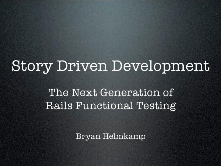 Story Driven Development     The Next Generation of     Rails Functional Testing           Bryan Helmkamp