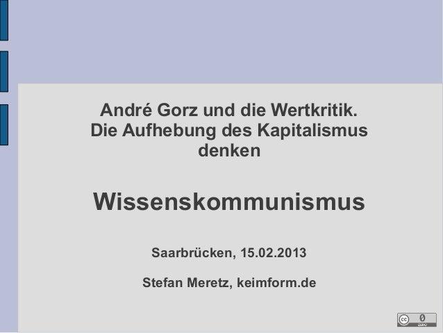 André Gorz und die Wertkritik.Die Aufhebung des Kapitalismus           denkenWissenskommunismus      Saarbrücken, 15.02.20...