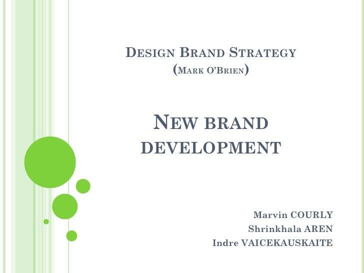 DESIGN BRAND STRATEGY       (MARK O'BRIEN)       NEW BRAND  DEVELOPMENT                   Marvin COURLY                Shr...
