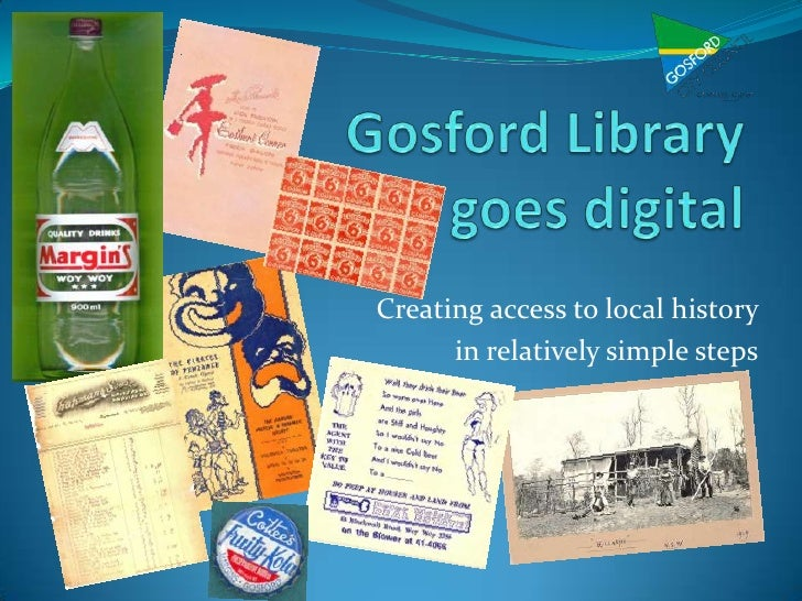 Gosford Library goes digital<br />Creating access to local history <br />in relatively simple steps<br />