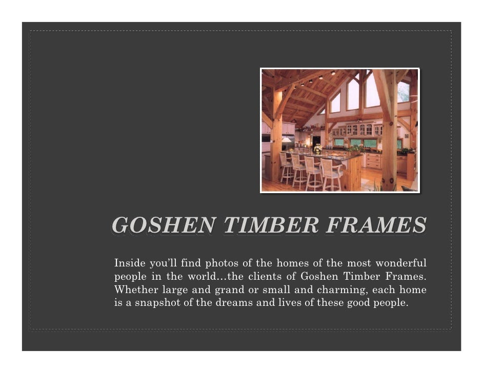 GOSHEN TIMBER FRAMES Inside you'll find photos of the homes of the most wonderful people in the world…the clients of Goshe...