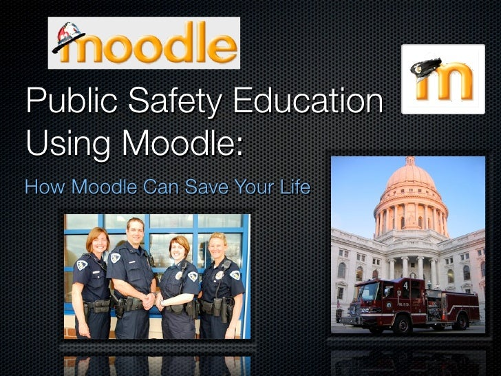 Public Safety Education Using Moodle: How Moodle Can Save Your Life