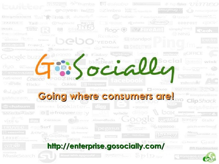 Going where consumers are! http://enterprise.gosocially.com/
