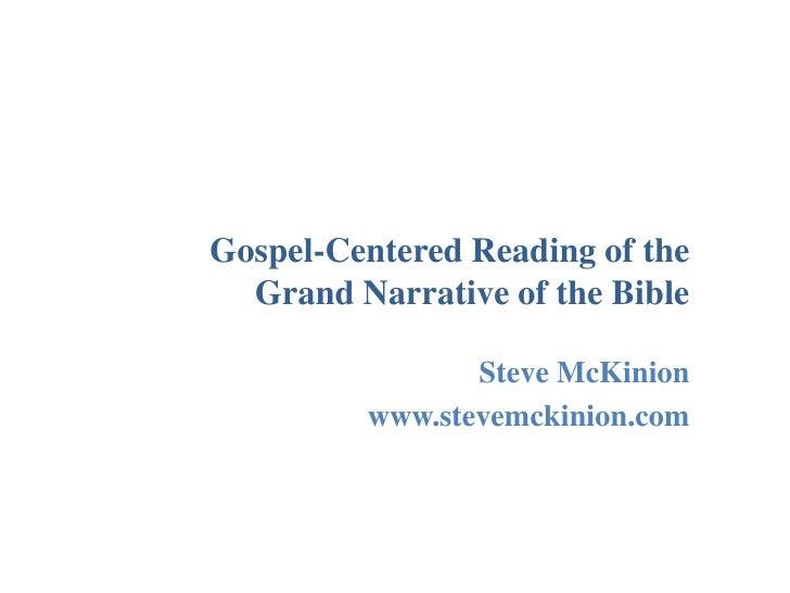 Gospel-Centered Reading of the Grand Narrative of the Bible<br />Steve McKinion<br />www.stevemckinion.com<br />