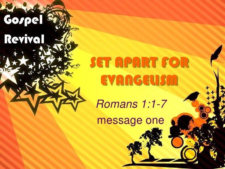 SET APART FOR EVANGELISM<br />Romans 1:1-7<br />message one<br />