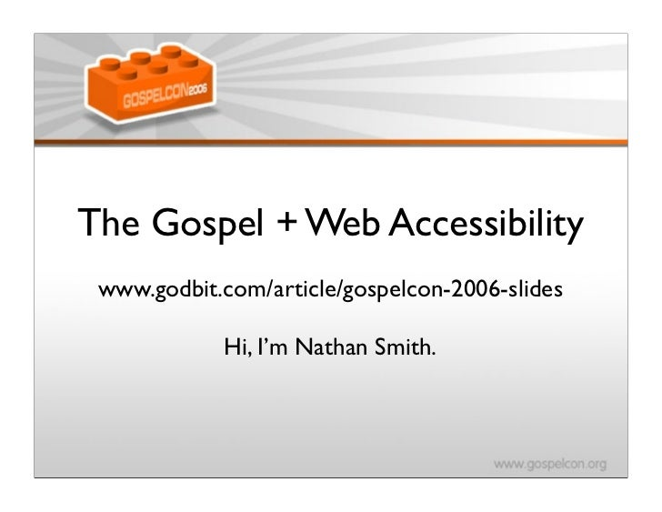 The Gospel + Web Accessibility  www.godbit.com/article/gospelcon-2006-slides              Hi, I'm Nathan Smith.