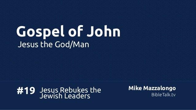 Gospel of John Jesus the God/Man  #19  Jesus Rebukes the Jewish Leaders  Mike Mazzalongo BibleTalk.tv