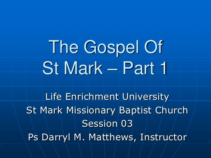 The Gospel Of St Mark – Part 1<br />Life Enrichment University<br />St Mark Missionary Baptist Church<br />Session 03<br /...