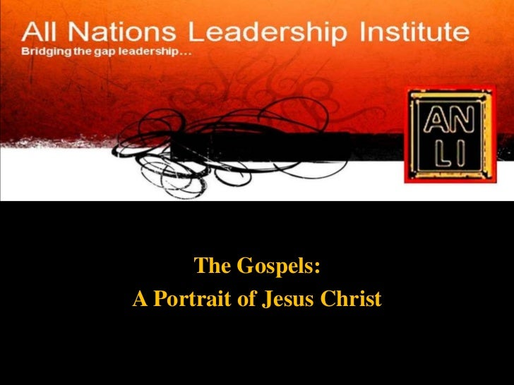 The<br />The Gospels:     <br />A Portrait of Jesus Christ<br />