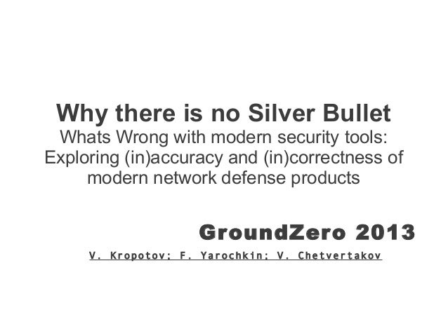 Why there is no Silver Bullet Whats Wrong with modern security tools: Exploring (in)accuracy and (in)correctness of modern...
