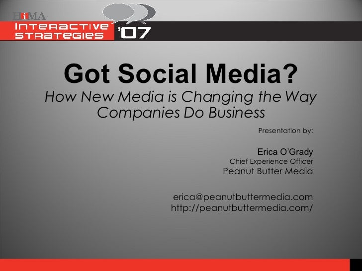 Got Social Media? How New Media is Changing the Way Companies Do Business Presentation by: Erica O'Grady Chief Experience ...