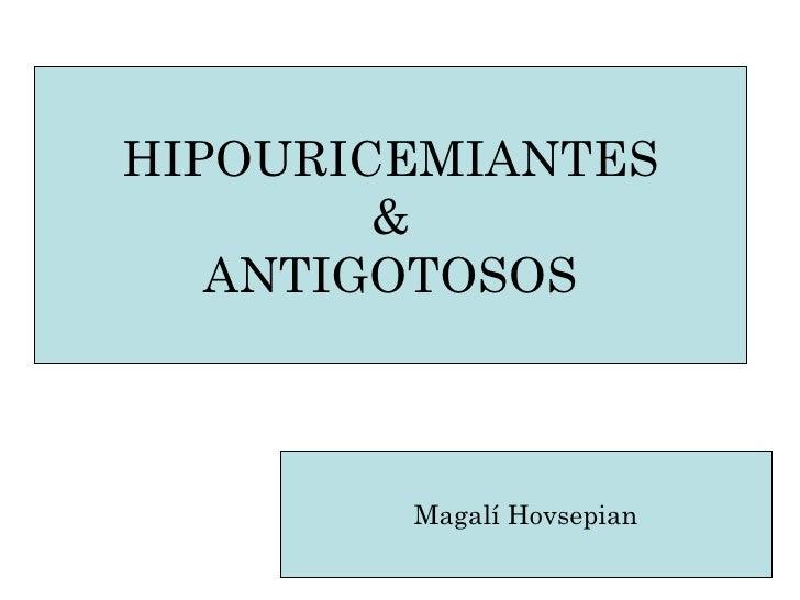 HIPOURICEMIANTES & ANTIGOTOSOS Magalí Hovsepian
