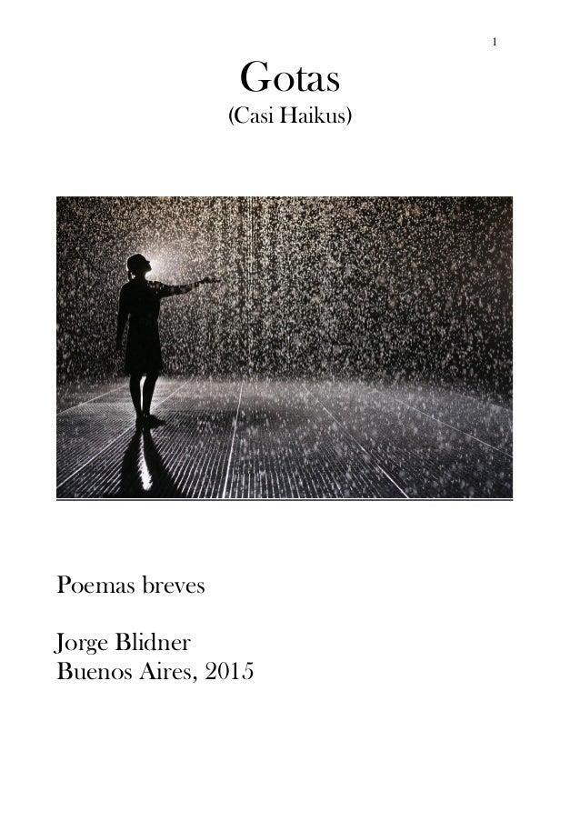 1 Gotas (Casi Haikus) Poemas breves Jorge Blidner Buenos Aires, 2015