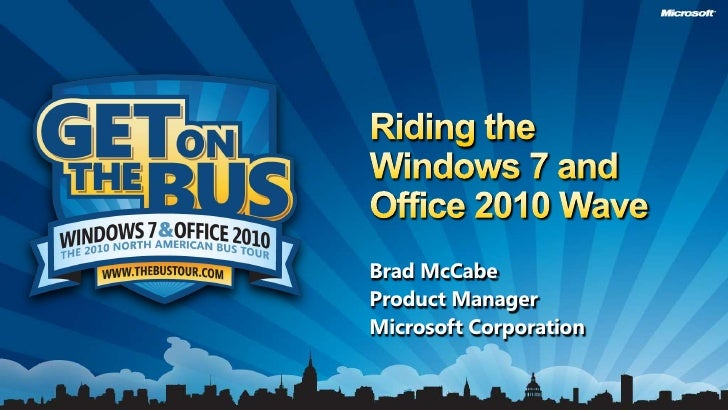 Riding the Windows 7 and Office 2010 Wave<br />Brad McCabe<br />Product Manager<br />Microsoft Corporation<br />