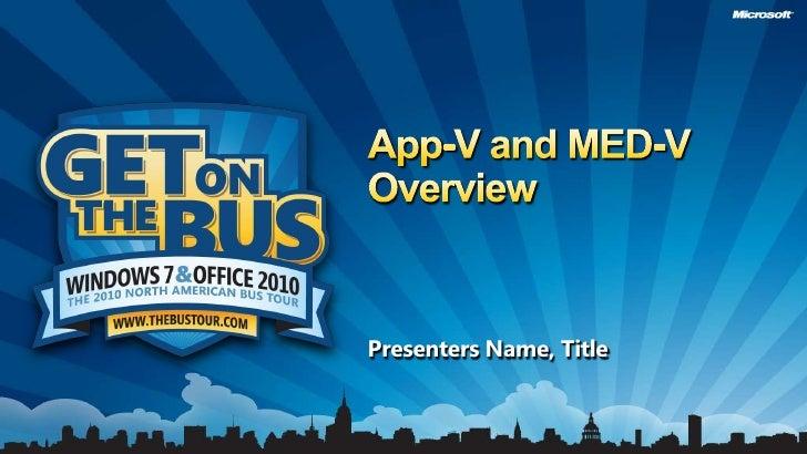 App-V and MED-V Overview<br />Presenters Name, Title<br />